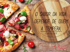 O sabor da vida depende de quem a tempera. #sabor #vida