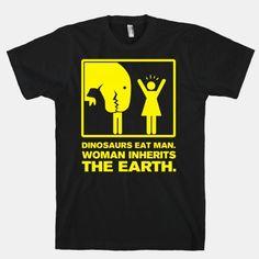 Dinosaur Eats Man. Woman Inherits the Earth.