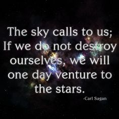 'The sky calls to us' ...Sagan definitely felt that calling his whole life.