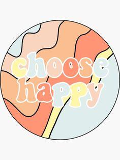 'choose happy' Sticker by sydneyhermann Stickers Cool, Happy Stickers, Red Bubble Stickers, Vinyl Record Art, Vinyl Art, Retro Wallpaper, Aesthetic Iphone Wallpaper, Homemade Stickers, Cd Art