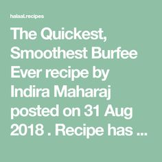 The Quickest, Smoothest Burfee Ever recipe by Indira Maharaj posted on 31 Aug 2018 . Recipe has a rating of by 3 members and the recipe belongs in the Desserts, Sweet Meats recipes category Sweet Meat Recipe, Lunch Wraps, Clarified Butter Ghee, Gulab Jamun, Food Categories, Smooth, Desserts, Recipes, Postres