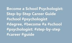 Become a School Psychologist: Step-by-Step Career Guide #school #psychologist #degree, #become #a #school #psychologist: #step-by-step #career #guide http://corpus-christi.nef2.com/become-a-school-psychologist-step-by-step-career-guide-school-psychologist-degree-become-a-school-psychologist-step-by-step-career-guide/  # Become a School Psychologist: Step-by-Step Career Guide Good communication skills. For university positions, an ability to teach is required. Step 1: Earn a Bachelor's Degree…
