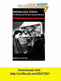 Anomalous States Irish Writing and the Post-Colonial Moment (Post-Contemporary Interventions) (9780822313441) David Lloyd , ISBN-10: 0822313448  , ISBN-13: 978-0822313441 ,  , tutorials , pdf , ebook , torrent , downloads , rapidshare , filesonic , hotfile , megaupload , fileserve