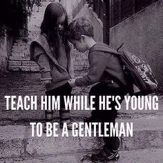 I think about this EVERY day as I raise 4 boys . will they be gentleman? And as I also raise one daughter . will others be a gentleman to her? They& better be! Son Quotes, Life Quotes, Mommy Quotes, Fatherhood Quotes, Baby Quotes, Daughter Quotes, Attitude Quotes, Parenting Humor, Kids And Parenting