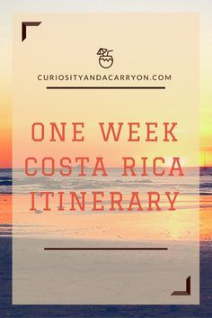 Costa Rica Travel Itinerary | What to see and do with one week in Costa Rica