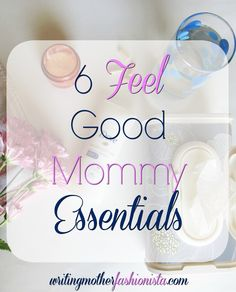 6 Feel Good Mommy Essentials that help you know you're taking care of yourself. Pin now to read later!