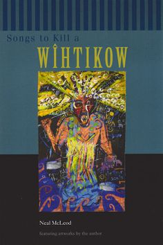 Songs to Kill a Wîhtikow by Neal McLeod