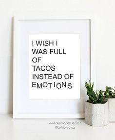 I wish I was full of tacos instead of emotions - taco print - INSTANT DOWNLOAD digital printable art