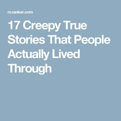 17 Creepy True Stories That People Actually Lived Through