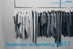 Desde el blog de Commerce360 queremos que estés al día de las tendencias de marketing que marcarán la evolución del pequeño comercio en 2017.