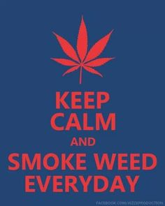 Keep Calm & Smoke Weed Everyday