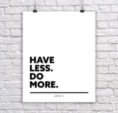 Have Less .... Do More #ethics #leadership #love #socialjustice