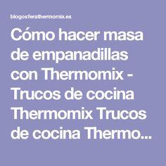 Cómo hacer masa de empanadillas con Thermomix - Trucos de cocina Thermomix Trucos de cocina Thermomix