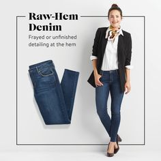 """""""One of the most popular trends this season, try updating your typical dark-wash jeans with a raw hem to up the cool-girl factor. Pair with a structured blazer and…"""