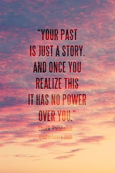 """Your past is just a story. And once you realize this it has no power over you."" ― Chuck Palahniuk  #quotes more on: http://quotesberry.com"
