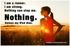 Runners World motivational poster: I am a runner. I am strong. Nothing can stop me. Nothing. Unless my iPod dies.