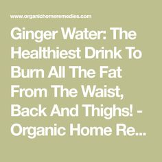 Ginger Water: The Healthiest Drink To Burn All The Fat From The Waist, Back And Thighs! - Organic Home Remedies Recipe For Ginger Water, Healthy Drinks, Healthy Recipes, Healthy Food, Alternative Therapies, Medicinal Herbs, Home Remedies, Helpful Hints, Burns