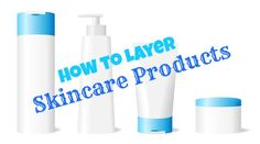 How to Layer your Skin care products the right way.