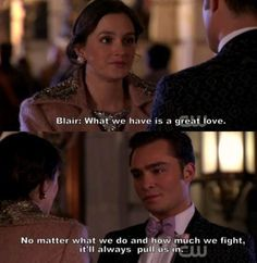 Gossip girl: Chuck and Blair Quotes Gossip Girl Chuck, Gossip Girls, Gossip Girl Quotes, Chuck Bass, Blair Waldorf, Nate Archibald, Tv Quotes, Movie Quotes, Great Love
