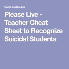 Please Live - Teacher Cheat Sheet to Recognize Suicidal Students