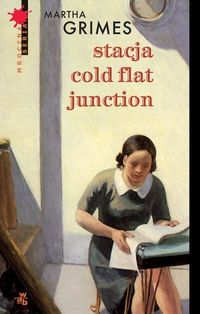 Martha Grimes: Stacja Cold Flat Junction - http://lubimyczytac.pl/ksiazka/27657/stacja-cold-flat-junction