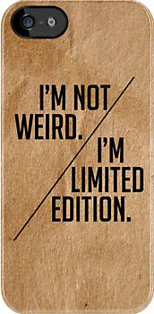 I'm Not Weird! I'm Limited Edition! by LemonScheme