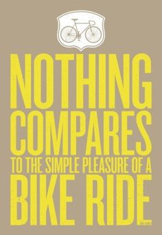 Nothing compares to the simple pleasure of riding a bycicle.  -John F. Kennedy-