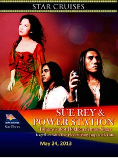 Sue Rey & Power Station  May 24, 2013    Star Cruises presents Taiwan's best Hokkien female singer Sue Rey and pop rock duo – Power Station.