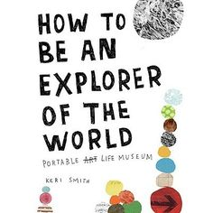 How to Be an Explorer of the World by Keri Smith #Books #Life #Art #Science