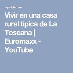 Vivir en una casa rural típica de La Toscana | Euromaxx - YouTube