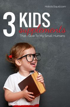 3 Kids Supplements That I Give To My Small Humans - http://holisticsquid.com/kids-supplements/