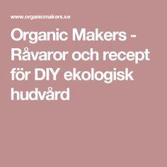 Organic Makers - Råvaror och recept för DIY ekologisk hudvård