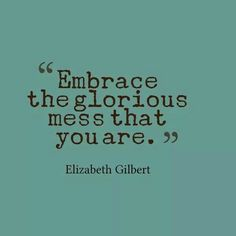 "I really dislike these kinds of pins. If you ""Embrace your beautiful mess"", you'll never find your strength. You'll never grow, and you will never become the amazing, GLORIOUS person you are destined to be."