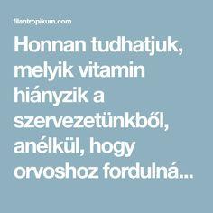 Honnan tudhatjuk, melyik vitamin hiányzik a szervezetünkből, anélkül, hogy orvoshoz fordulnánk? - Filantropikum.com Natural Health, Vitamins, Fitness, Alternative, Keep Fit, Rogue Fitness
