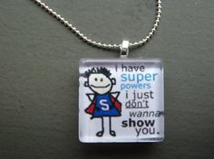 I have super powers I just don't wanna show you - cute necklace and saying!