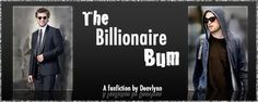 The Billionaire Bum by Deavlynn (pulled - Drama/Romance) - Billionaire Edward Cullen makes a bet with his brother Emmett and has to survive one week as a homeless person. Will he make it? What will he learn about love and life along the way?  Now a published work that is totally worth it if it's anything like the fan fic piece (which is fantastic!)