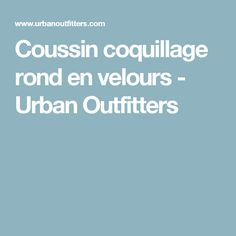 Coussin coquillage rond en velours - Urban Outfitters Urban Outfitters, Sweet Home, Cushions, Velvet, Throw Pillows, Toss Pillows, House Beautiful, Pillows, Pillow Forms