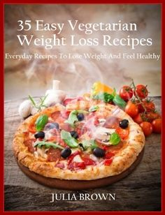 35 Easy Vegetarian weight loss Recipes: Everyday Recipes To Lose Weight And Feel Healthy by JULIA BROWN, http://www.amazon.com/dp/B00J6PC0M6/ref=cm_sw_r_pi_dp_P9Rwtb0TYF20G