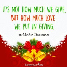 Bloggeretterized | It's not how much we give but how much love we put in giving. Mother Theresa | Wednesday Fuel #Quote #Christmas