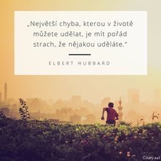 Největší chyba, kterou v životě můžete udělat, je mít pořád strach, že nějakou uděláte. - Elbert Hubbard Story Quotes, Positive Living, Personal Branding, Monday Motivation, Motto, True Stories, Best Quotes, Quotations, Dreaming Of You