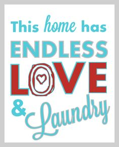 Endless Love and Laundry - free printable - via A Pop of Pretty - A Pop of Pretty Decor Ideas Laundry Room Art, Laundry Room Signs, Laundry Closet, Free Printable Artwork, Free Printables, Home Quotes And Sayings, Family Quotes, Fun Quotes, Life Quotes