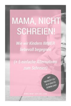 """""""Mom, do not scream! - How we manage to treat our children lovingly even in difficult situations (and 5 alternatives to screaming) - """"Mom, do not scream!"""" – How we manage to treat our children lovingly even in difficult situations - Parenting Books, Gentle Parenting, Parenting Teens, Peaceful Parenting, Parenting Quotes, Gratis Download, Kids Sand, Positive Discipline, Attachment Parenting"""