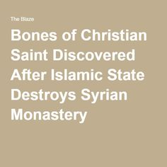 Bones of Christian Saint Discovered After Islamic State Destroys Syrian Monastery
