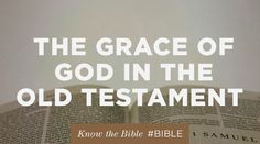 God's grace can be found throughout the bible, and in every chapter of the Old Testament.