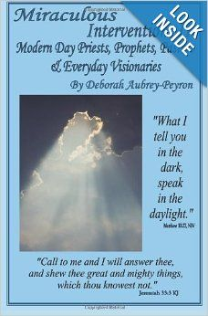 Miraculous Interventions II: Modern Day Priests, Prophets, Pastors and Everyday Visionaries (Volume 2): Deborah Aubrey-Peyron: 9780982762196... Member Debbie Peyron's 2nd book in her Miraculous Interventions(tm) series. This book with more stories of the miraculous in the lives of others.
