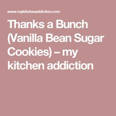 Thanks a Bunch (Vanilla Bean Sugar Cookies) – my kitchen addiction
