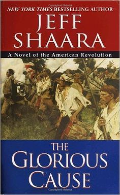The Glorious Cause (The American Revolutionary War): Jeff Shaara