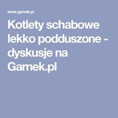 Kotlety schabowe lekko podduszone - dyskusje na Garnek.pl