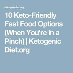 10 Keto-Friendly Fast Food Options (When You're in a Pinch) | Ketogenic Diet.org