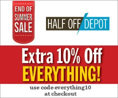 End of Summer Sale at HalfOffDepot.com! Use code EVERYTHING10 for an extra 10% off everything! All weekend long, 9/19-23.